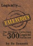 Logically Fallacious - The Ultimate Coll. of Over 300 Logical Fallacies