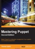 Mastering Puppet, 2nd Edition: Master Puppet for configuration management of your systems in an enterprise deployment