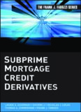 Subprime Mortgage Credit Derivatives (Frank J. Fabozzi Series)