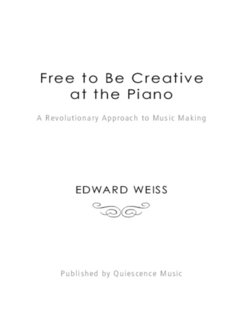 Free to Be Creative at the Piano - Piano Lessons by Quiescence Music