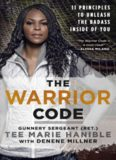 The Warrior Code: 11 Principles to Find Your Grit, Tap Into Your Strengths and Unleash the Badass