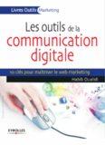 Les outils de la communication digitale, 10 clés pour maîtriser le web marketing