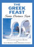 The Greek Feast: Santa Barbara Style: A Collection of Family Recipes from Saint Barbara Greek