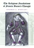 The Religious Foundations of Francis Bacon's Thought (Eric Voegelin Institute Series in Political