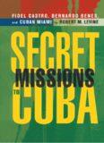 Secret Missions to Cuba: Fidel Castro, Bernardo Benes, and Cuban Miami