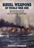 Naval Weapons of World War One: Guns, Torpedoes, Mines, and ASW Weapons of All Nations