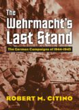 The Wehrmacht's Last Stand: the German Campaigns of 1944–1945