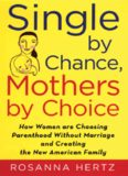 Single by Chance, Mothers by Choice: How Women are Choosing Parenthood without Marriage and Creating the New American Family