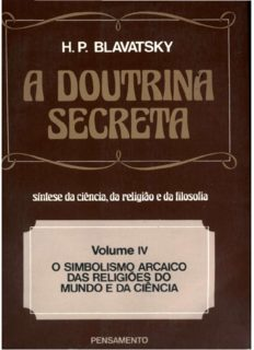 A Doutrina Secreta Vol. IV - O Simbolismo Arcaico das Religiões do Mundo e da Ciência