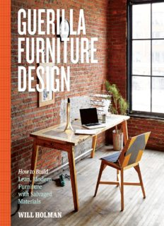 Guerilla Furniture Design: A Manual for Building Lean, Modern Furnishings from Salvaged and Sustainable Materials