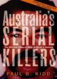 Australia's Serial Killers - The Definitive History Of Serial Multicide In Australia