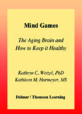Mind games: the aging brain and how to keep it healthy / by Kathryn