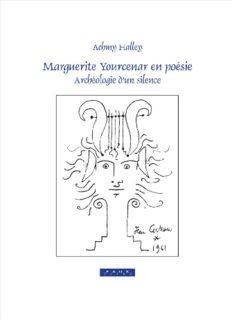 Marguerite Yourcenar en poésie. Archéologie d'un silence