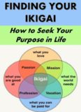 Finding Your Ikigai: How to Seek Your Purpose in Life