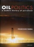 OIL POLITICS A Modern History of Petroleum Francisco Parra