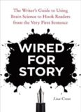 Wired for Story: The Writer's Guide to Using Brain Science to Hook Readers from the Very First