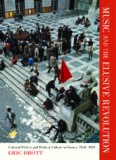Music and the Elusive Revolution: Cultural Politics and Political Culture in France, 1968-1981 (California Studies in 20th-Century Music)