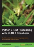 Python 3 Text Processing with NLTK 3 Cookbook: Over 80 practical recipes on natural language processing techniques using Python's NLTK 3.0