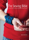 The sewing bible : a modern manual of practical and decorative sewing techniques