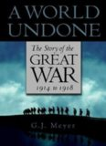 A world undone: the story of the Great War, 1914–1918
