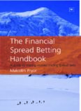 The Financial Spread Betting Handbook: A Guide to Making Money Trading Spread Bets