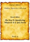 David Allen's The Key To Manifesting Whatever It Is You Desire Book 19