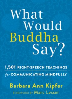What Would Buddha Say?: 1,501 Right-Speech Teachings for Communicating Mindfully The New Harbinger Following Buddha Series