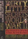 Dirty Little Secrets of World War II : Military Information No One Told You About the Greatest, Most Terrible War in History