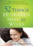52 Things Husbands Need from Their Wives. What Wives Can Do to Build a Stronger Marriage