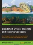 Blender 2.6 Cycles: Materials and Textures Cookbook: Over 40 recipes to help you create stunning materials and textures using the Cycles rendering engine with Blender