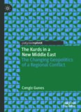 The Kurds in a New Middle East: The Changing Geopolitics of a Regional Conflict