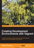 Creating Development Environments with Vagrant: Create and manage virtual development environments with Puppet, Chef, and VirtualBox using Vagrant
