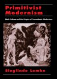 Primitivist Modernism: Black Culture and the Origins of Transatlantic Modernism (W.E.B. Dubois Institute (Series))