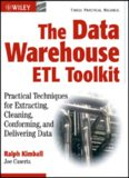 The Data Warehouse ETL Toolkit : Practical Techniques for Extracting, Cleaning, Conforming, and Delivering Data