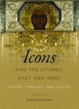 Icons and the Liturgy, East and West: History, Theology, and Culture