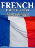 French for Beginners: The Best Handbook for Learning to Speak French!