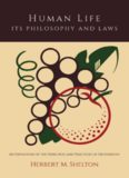 Human Life Its Philosophy and Laws; An Exposition of the Principles and Practices of Orthopathy