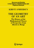 The geometry of art : the history of an the mathematical theory of perspective from Alberti