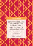 Competence Based Education and Training (CBET) and the End of Human Learning: The Existential