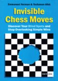 Invisible Chess Moves: Discover Your Blind Spots and Stop Overlooking Simple Wins