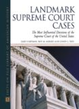 Landmark Supreme Court Cases: The Most Influential Decisions of the Supreme Court (Facts on File