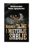 Aleksandar Saša Ignjatovic – Najvece tajne i misterije Srbije