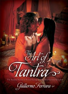 The art of tantra : the ancient secrets of sexual energy and spiritual growth revealed