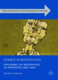 Science in Metaphysics : Exploring the Metaphysics of Properties and Laws
