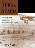 Spies in Arabia: The Great War and the Cultural Foundations of Britain's Covert Empire
