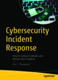 Cybersecurity Incident Response: How to Contain, Eradicate, and Recover from Incidents