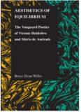 Aesthetics of Equilibrium: The Vanguard Poetics of Vicente Huidobro and Mario de Andrade (Purdue Studies in Romance Literatures)