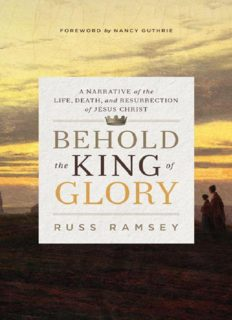 Behold the king of glory : a narrative of the life, death, and resurrection of Jesus Christ