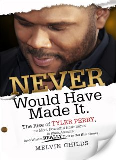 Never Would Have Made It: The Rise of Tyler Perry the Most Powerful Entertainer in Black America (And What it Really Took to Get Him There)