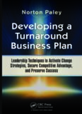 Developing a Turnaround Business Plan : Leadership Techniques to Activate Change Strategies, Secure Competitive Advantage, and Preserve Success